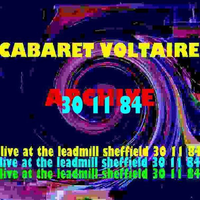 CABARET VOLTAIRE - Archive (Live At The Leadmill Sheffield 30th November 1984)