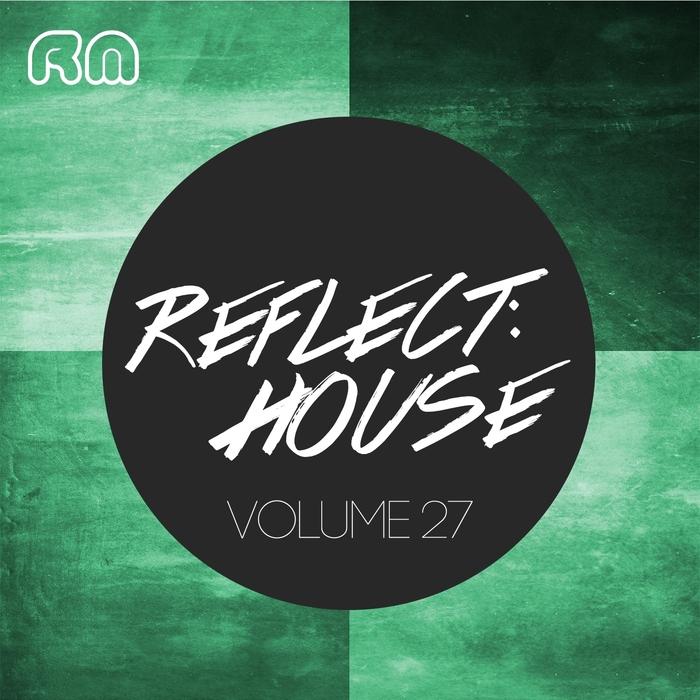 VARIOUS - Reflect:House Vol 27