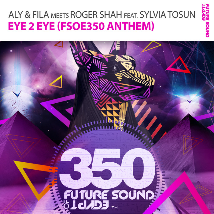 ALY & FILA with ROGER SHAH feat SYLVIA TOSUN - Eye 2 Eye (FSOE350 Anthem)