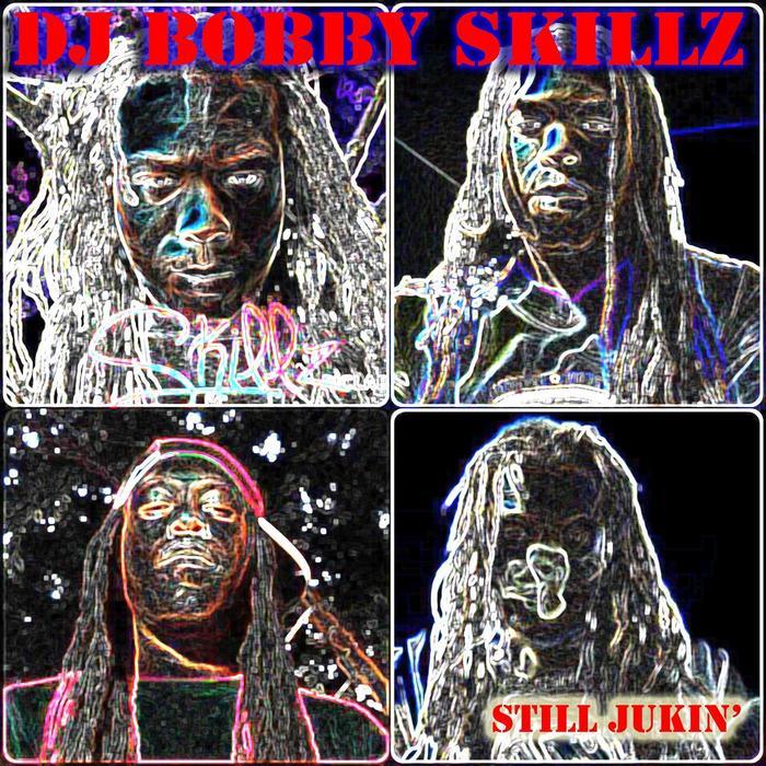 DJ BOBBY SKILLZ - Still Jukin'