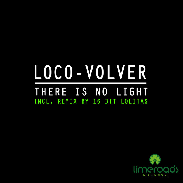 LOCO-VOLVER - There Is No Light