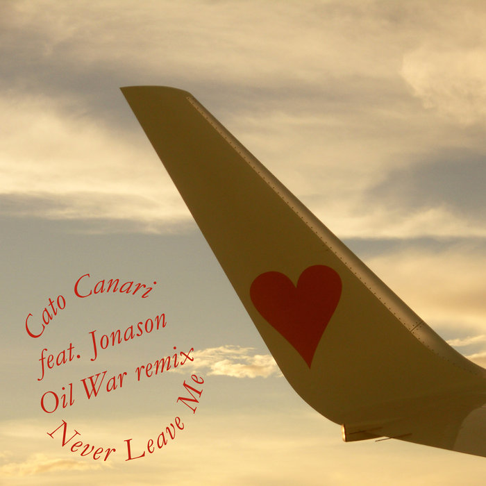 CATO CANARI feat J JONASON - Never Leave Me feat. J Jonason (OIL WAR Remix)