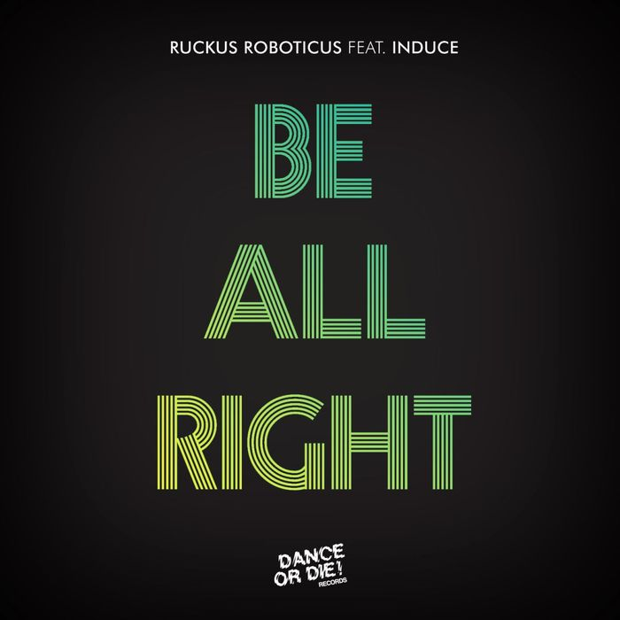 RUCKUS ROBOTICUS feat INDUCE - Be All Right