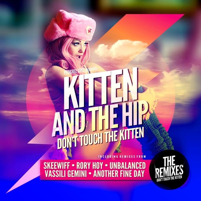 KITTEN & THE HIP - Don't Touch The Kitten: Remixed