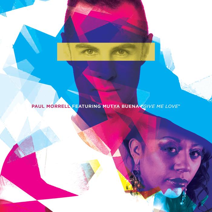 MORRELL, Paul feat MUTYA BUENA - Give Me Love 2014 (remixes)