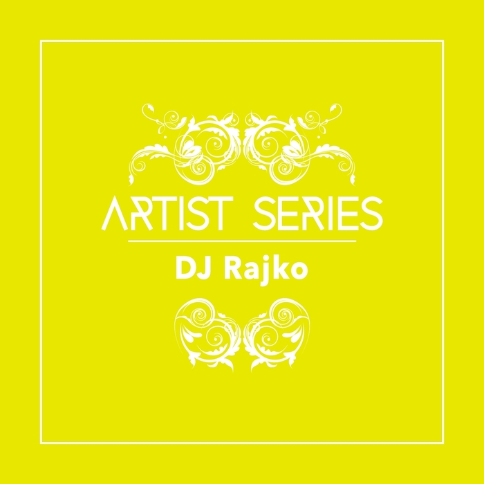 DJ RAJKO - Artist Series: DJ Rajko
