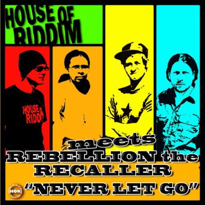 HOUSE OF RIDDIM meets REBELLION THE RECALLER - Never Let Go