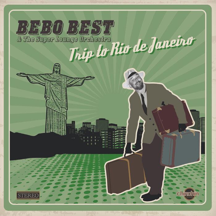 BEBO BEST & THE SUPER LOUNGE ORCHESTRA - Trip To Rio De Janeiro