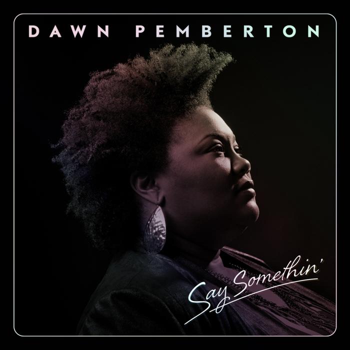 DAWN PEMBERTON - Say Somethin'