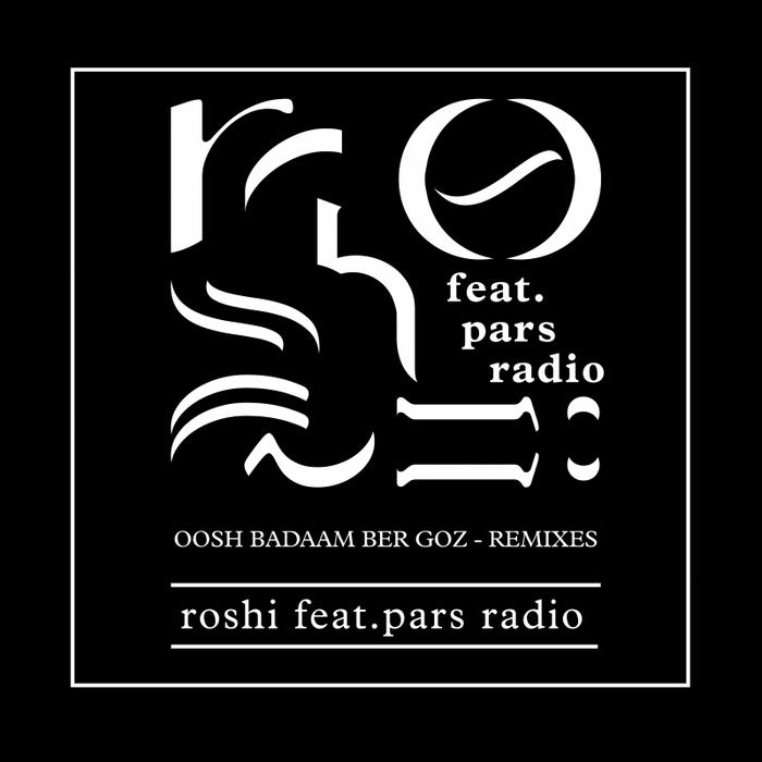 ROSHI feat PARS RADIO - Oosh Badaam Ber Goz (remixes)