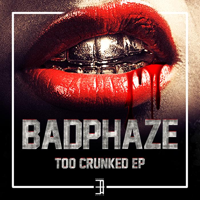 BADPHAZE - Too Crunked
