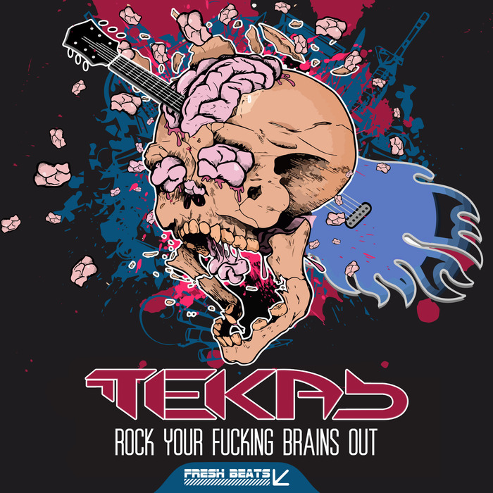 TEKA B - Rock Your Fucking Brains Out