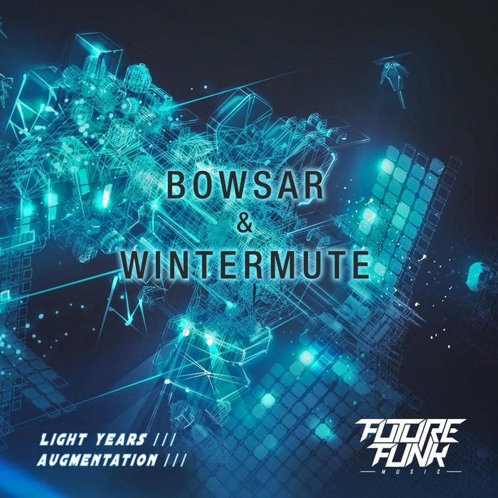 BOWSAR & WINTERMUTE - Light Years/Augmentation