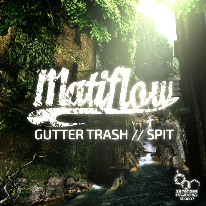 MATIFLOW - Gutter Trash/Spit