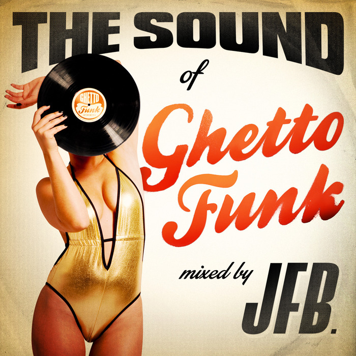 JFB/VARIOUS - The Sound Of Ghetto Funk (unmixed tracks)