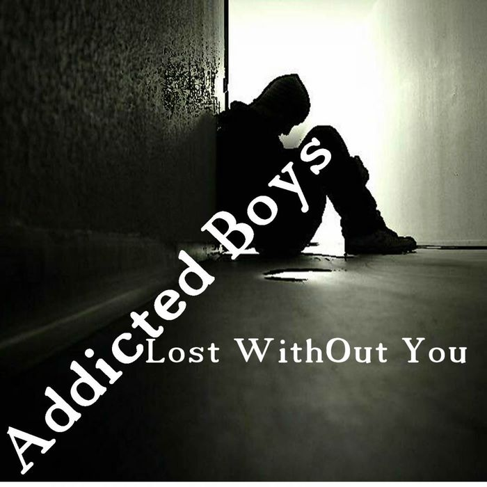 ADDICTED BOYS - Lost Without You