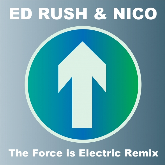 ED RUSH/NICO - The Force Is Electric (Remix) (2014 Remaster)