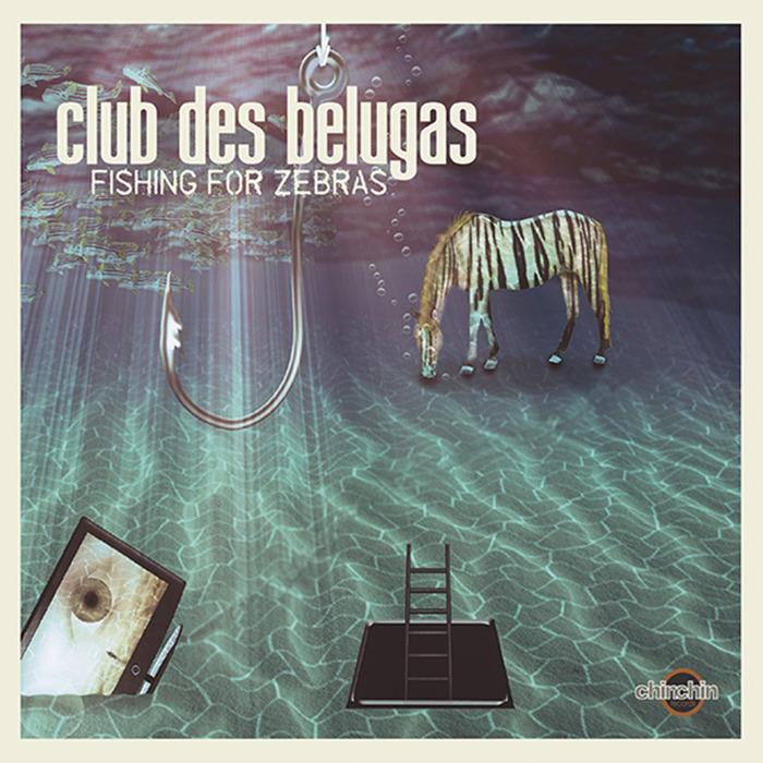 CLUB DES BELUGAS - Fishing For Zebras