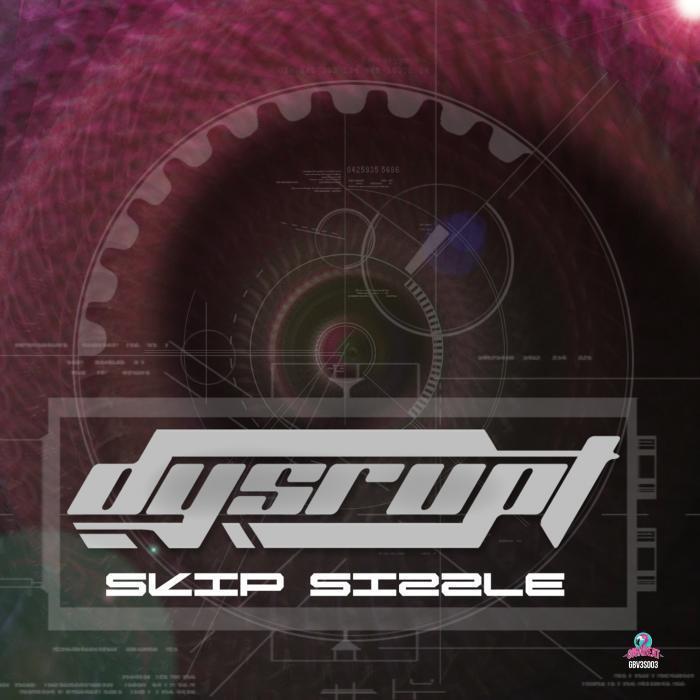 DYSRUPT - Skip Sizzle