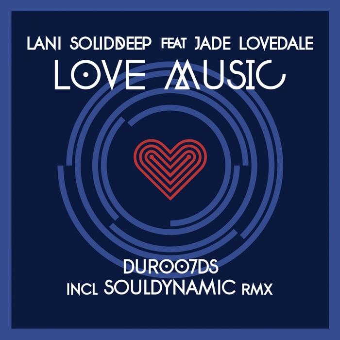 LANI SOLIDDEEP feat JADE LOVEDALE - Love Music (Incl Souldynamic remixes)