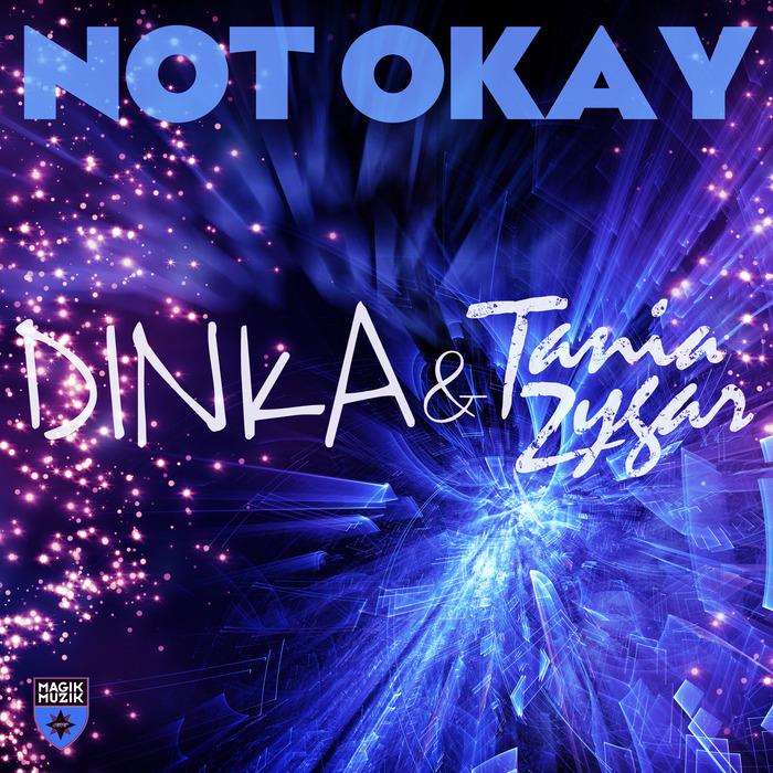 DINKA/TANIA ZYGAR - Not Okay