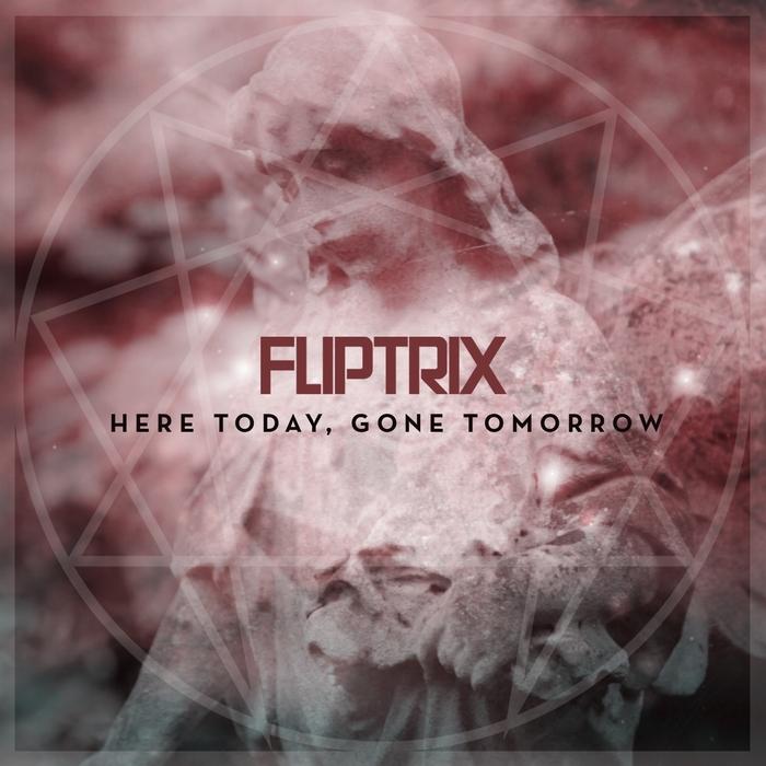 FLIPTRIX - Here Today Gone Tomorrow