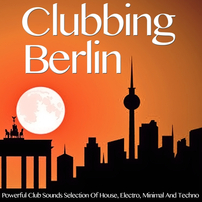 VARIOUS - Clubbing Berlin Powerful Club Sounds Selection Of House Electro Minimal & Techno