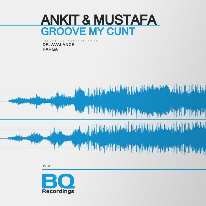 ANKIT/MUSTAFA - Groove My Cunt