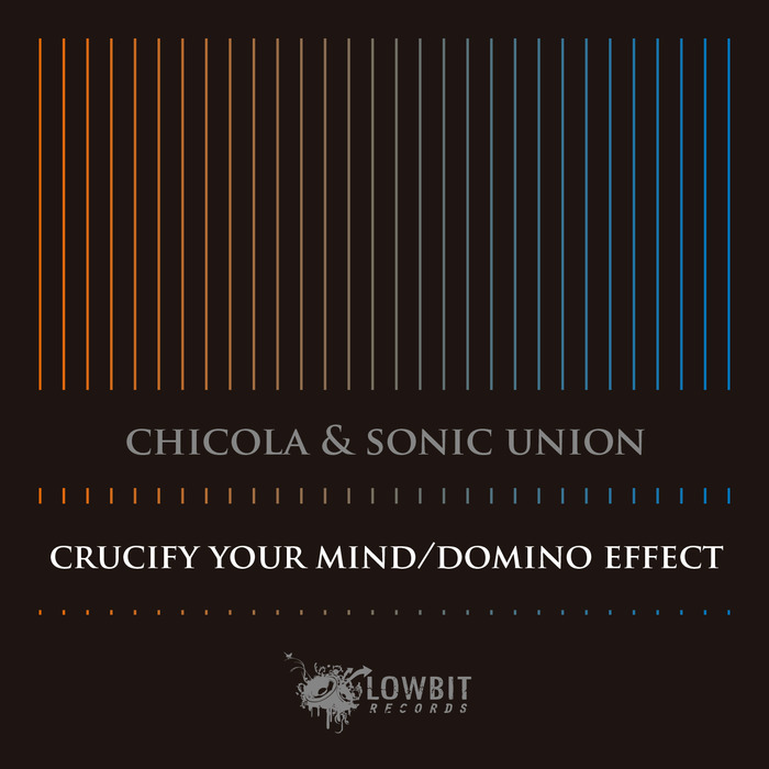 SONIC UNION/CHICOLA - Crucify Your Mind