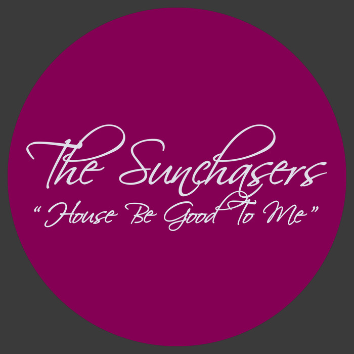 SUNCHASERS, The - House Be Good To Me