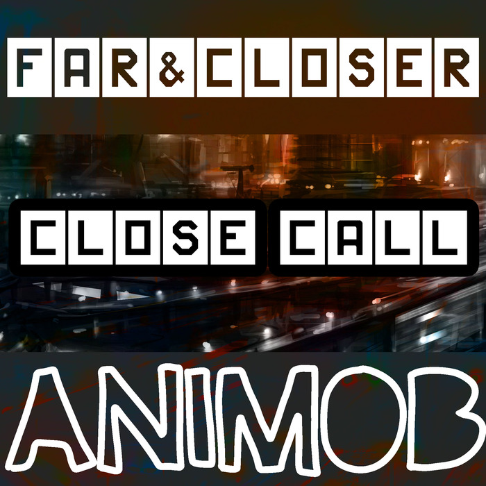 FAR & CLOSER - Close Call