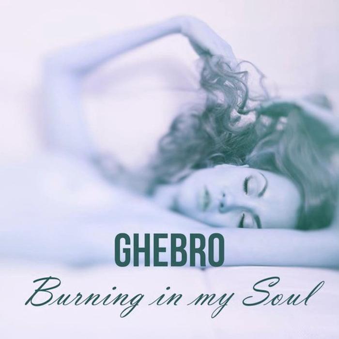 GHEBRO - Burning In My Soul