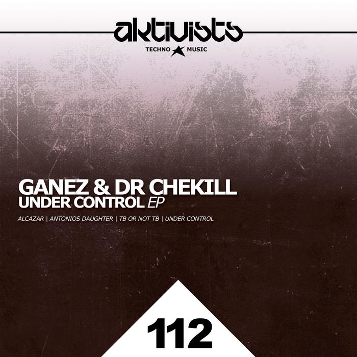 GANEZ/DR CHEKILL - Under Control