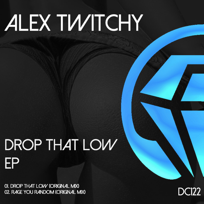 ALEX TWITCHY - Drop That Low EP