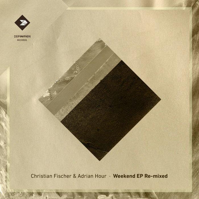 CHRISTIAN FISCHER & ADRIAN HOUR - Weekend EP Remixed
