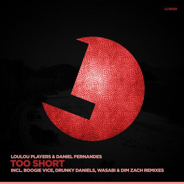 LOULOU PLAYERS/DANIEL FERNANDES - Too Short