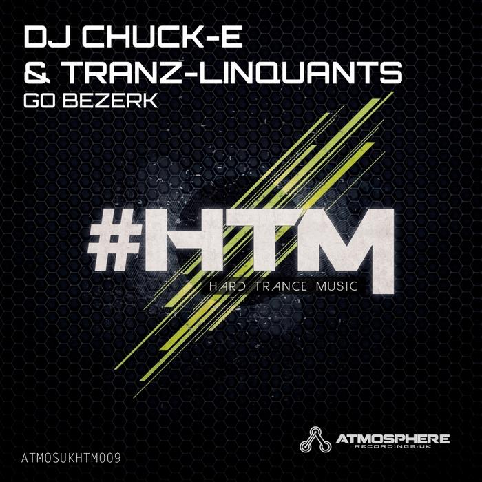 DJ CHUCK E/TRANZ LINQUANTS - Go Bezerk