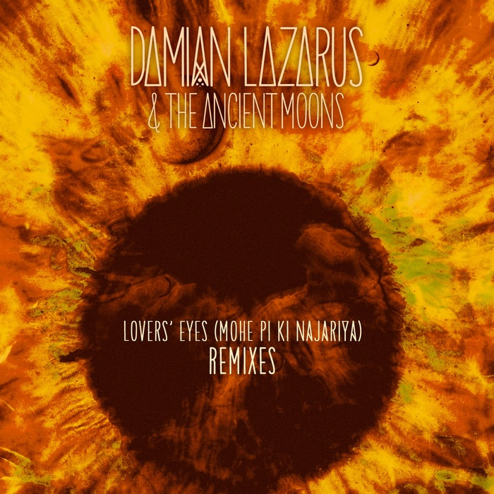 LAZARUS, Damian & THE ANCIENT MOONS - Lovers Eyes Mohe Pi Ki Najariya (Remixes)