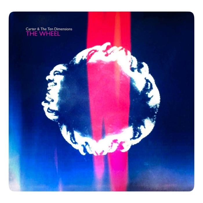CARTER & THE TEN DIMENSIONS - The Wheel