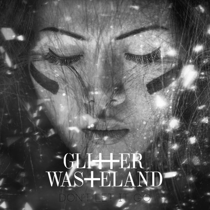 GLITTER WASTELAND - Don't Let It Go
