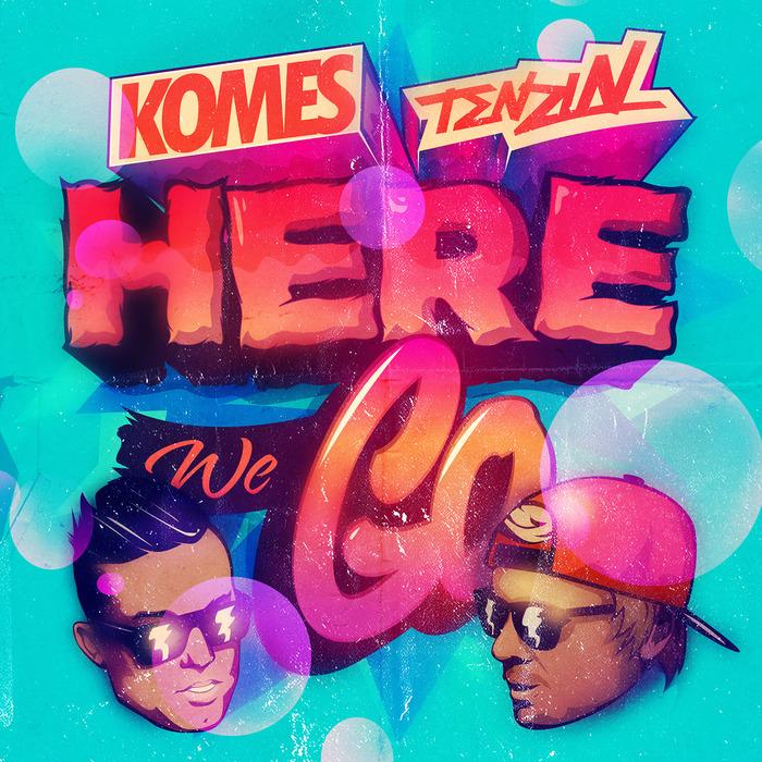 KOMES & TENZIN - Here We Go
