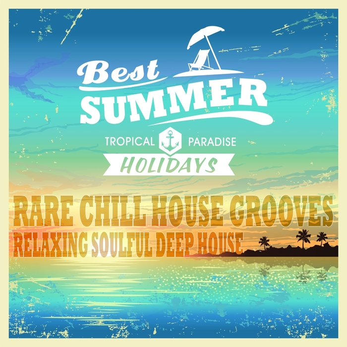VARIOUS - Best Summer Relaxing Deep House (Rare Soulful Chill House Grooves)