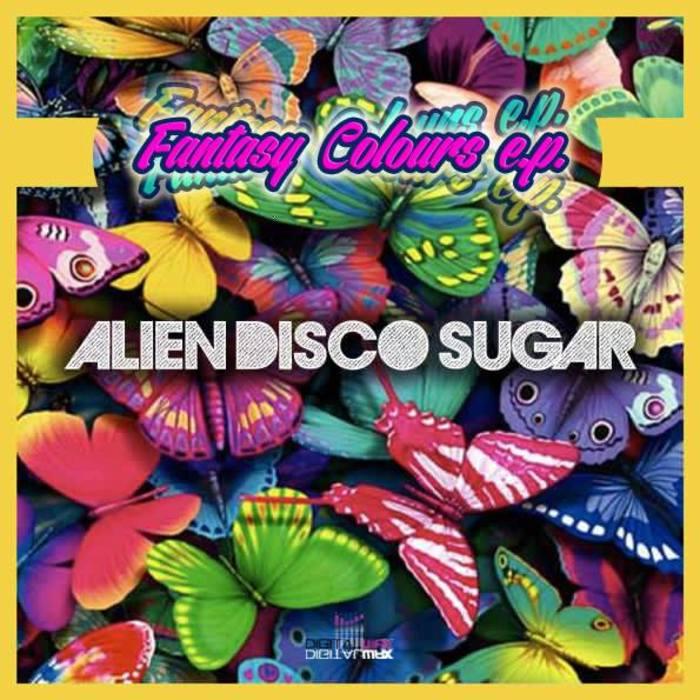 ALIEN DISCO SUGAR - Fantasy Colours EP
