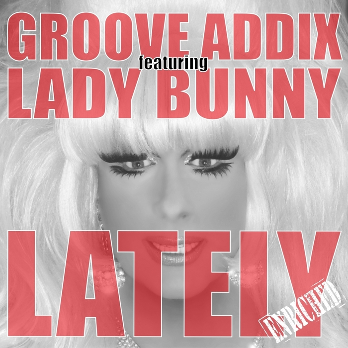 GROOVE ADDIX feat LADY BUNNY - Lately