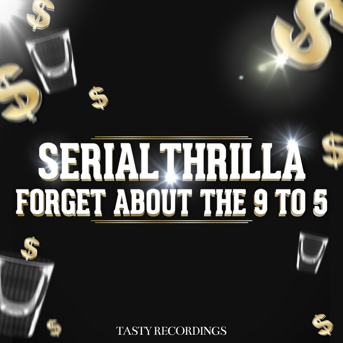 SERIAL THRILLA - Forget About The 9 To 5