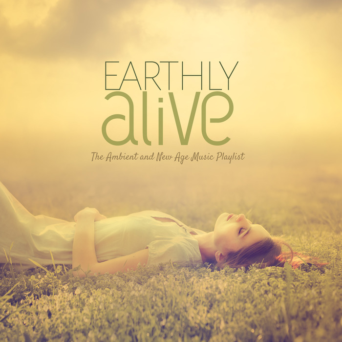 VARIOUS - EARTHLY ALIVE The Ambient And New Age Music Playlist