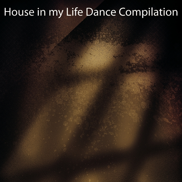 VARIOUS - House In My Life Dance Compilation (dance Ibiza 2015)