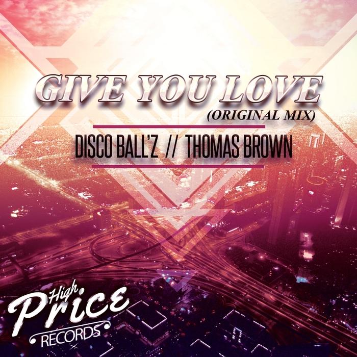 DISCO BALL'Z/THOMAS BROWN - Give You Love