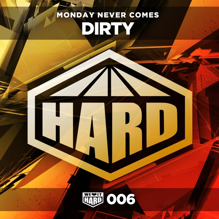 MONDAY NEVER COMES - Dirty
