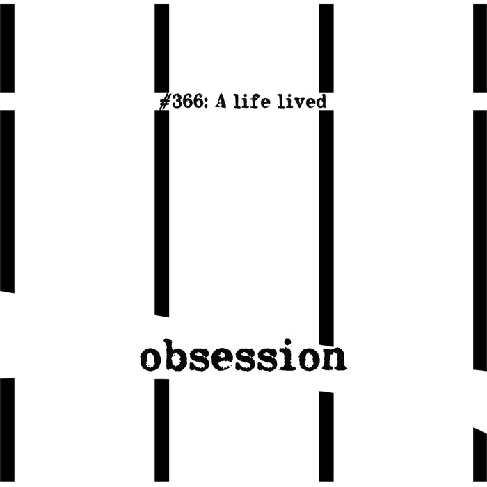 #366 A LIFE LIVED - Obsession